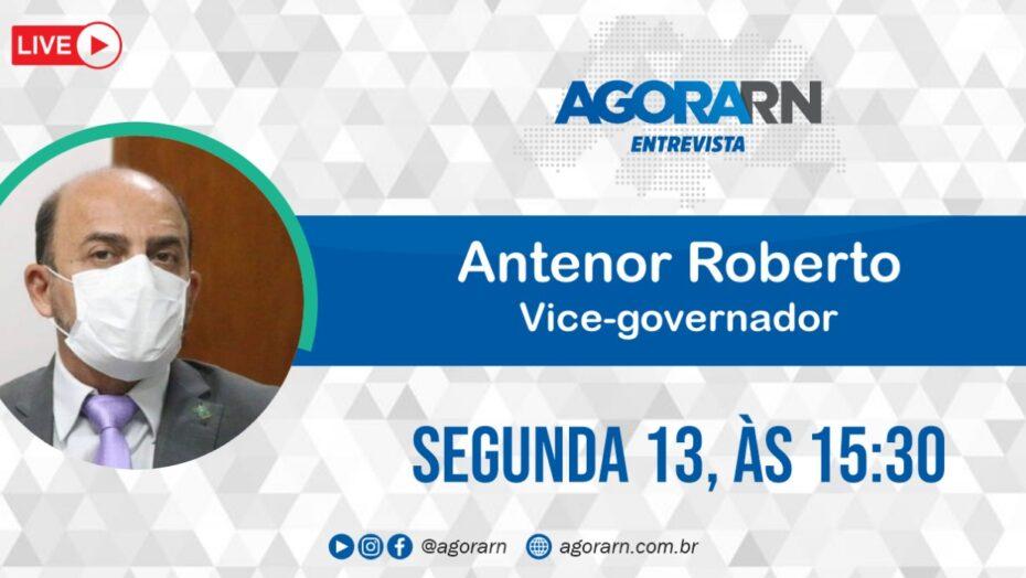 Agora entrevista: antenor roberto, vice-governador do rn
